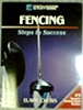 Fencing - Steps to Success By: Elaine Cheris